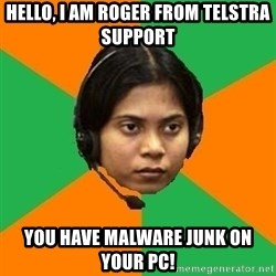 Stereotypical Indian Telemarketer - Hello, i am roger from telstrA support You have malware junk on your pc!