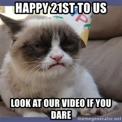 Birthday Grumpy Cat - Happy 21st to US look at our video if you dare