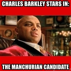 """Charles Barkley """"That's Turrible' - charles barkley stars in: the manchurian candidate"""