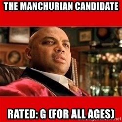 """Charles Barkley """"That's Turrible' - the manchurian candidate rated: g (for all ages)"""