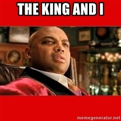 """Charles Barkley """"That's Turrible' - THE KING AND I"""