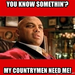 """Charles Barkley """"That's Turrible' - you know somethin'? MY COUNTRYMEN NEED ME!"""