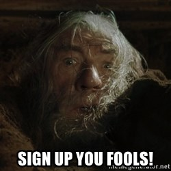 gandalf run you fools closeup -  Sign up you fools!