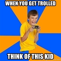 Annoying Gamer Kid - when you get trolled think of this kid