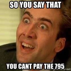 nicolas cage no me digas - So you say that you cant pay the 795