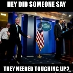 Inappropriate Timing Bill Clinton - Hey did someone say They needed touching up?