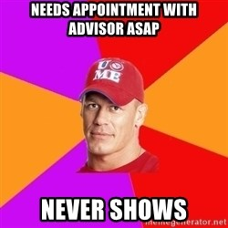 Hypocritical John Cena - needs appointment with advisor ASAP never shows