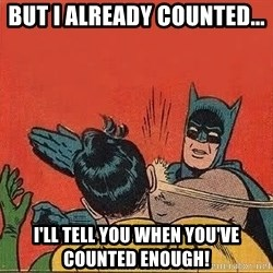 batman slap robin - But I already counted... I'll tell you when you've counted enough!