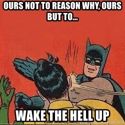 batman slap robin - Ours not to reason why, ours but to... Wake the hell up