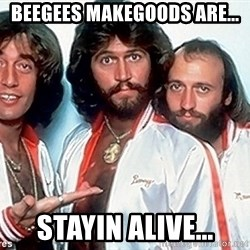 beegees - beegees makegoods are... stayin alive...