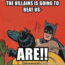 batman slap robin - the villains is going to beat us- are!!