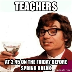 Austin Powers Drink - Teachers  At 2:45 on the friday before spring break