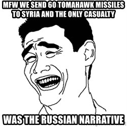 Asian Troll Face - MFW we send 60 tomahawk missiles to syria and the only casualty  was the russian narrative