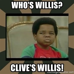 What you talkin' bout Willis  - Who's willis? clive's willis!