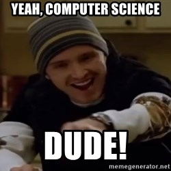 Science Bitch! - Yeah, Computer Science dude!