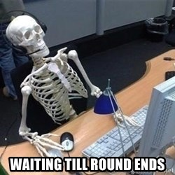 skeleton waiting still again -  waiting till round ends