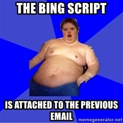 Chubby Fat Boy - The Bing script is attached to the previous email