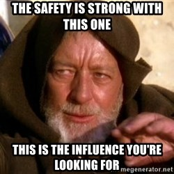 JEDI KNIGHT - The Safety is Strong with this one This is the influence you're looking for