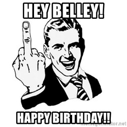 middle finger - hey Belley! Happy Birthday!!