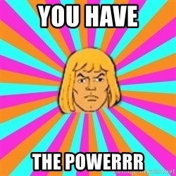 He-Man - you have the powerrr