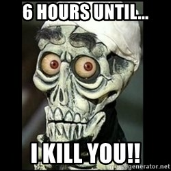 Achmed the dead terrorist - 6 hours until... i kill you!!