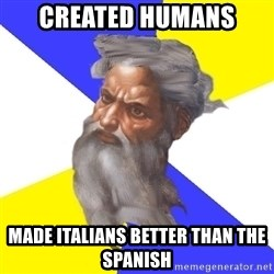 God - Created humans made italians better than the spanish