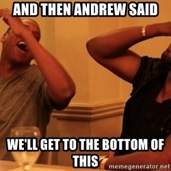 Jay-Z & Kanye Laughing - And then Andrew said We'll get to the bottom of this
