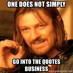 ODN - one does not simply go into the quotes business
