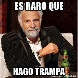The Most Interesting Man In The World - es raro que hago trampa