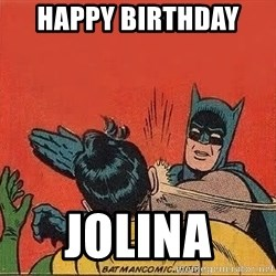 batman slap robin - Happy birthday  Jolina