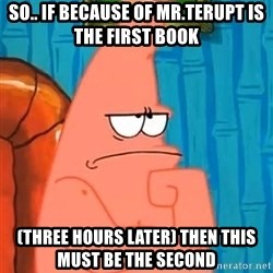 Patrick Wtf? - so.. if because of mr.terupt is the first book (three hours later) Then this must be the second