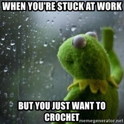 Sad Rain Kermit - When you're stuck at work but you just want to crochet