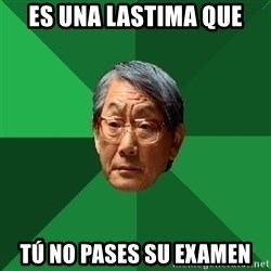 High Expectations Asian Father - Es una lastima que tú no pases su examen