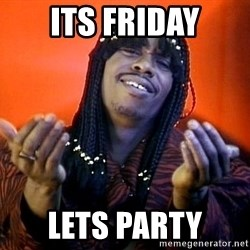 Rick James its friday - Its Friday lets Party
