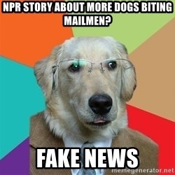 Business Dog - Npr story about more dogs biting mailmen? Fake news