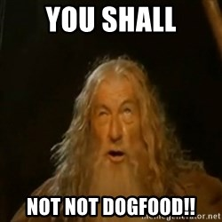Gandalf You Shall Not Pass - YOU SHALL NOT NOT DOGFOOD!!
