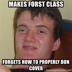 Stoner Guy - Makes forst class Forgets how to properly don cover