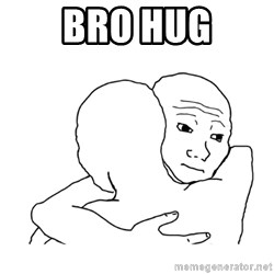 I know that feel bro blank - Bro hug