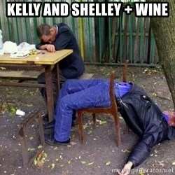 drunk - kelly and shelley + wine