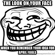 Troll Face in RUSSIA! - The look on your face When you remember your idea for april fools