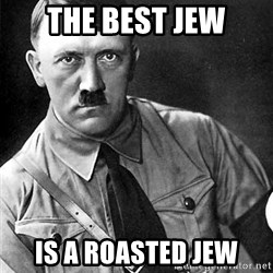 Hitler Advice - The best Jew Is a roasted Jew