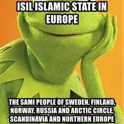 Kermit the frog - ISIL Islamic State in Europe The Sami People of Sweden, Finland, Norway, Russia and Arctic Circle, Scandinavia and Northern Europe