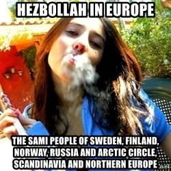 Good Girl Ana - Hezbollah in Europe The Sami People of Sweden, Finland, Norway, Russia and Arctic Circle, Scandinavia and Northern Europe