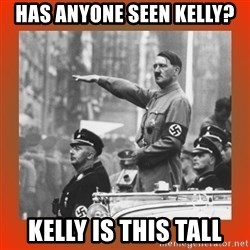 Heil Hitler - Has anyone seen kelly? kelly is this tall
