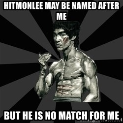 Bruce Lee Figther - hitmonlee may be named after me but he is no match for me