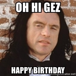 Disgusted Tommy Wiseau - Oh hi gez Happy Birthday