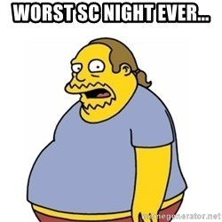 Comic Book Guy Worst Ever - worst sc night ever...