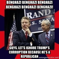 Rand Paul - benghazi benghazi benghazi benghazi benghazi benghazi! guys, let's ignore trump's corruption because he's a republican