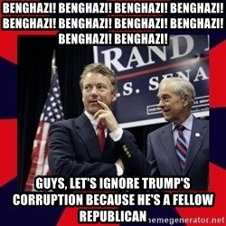 Rand Paul - benghazi! benghazi! benghazi! benghazi! benghazi! benghazi! benghazi! benghazi! benghazi! benghazi!  guys, let's ignore trump's corruption because he's a fellow republican