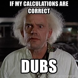 Back To The Future Doctor - If my calculations are correct dubs